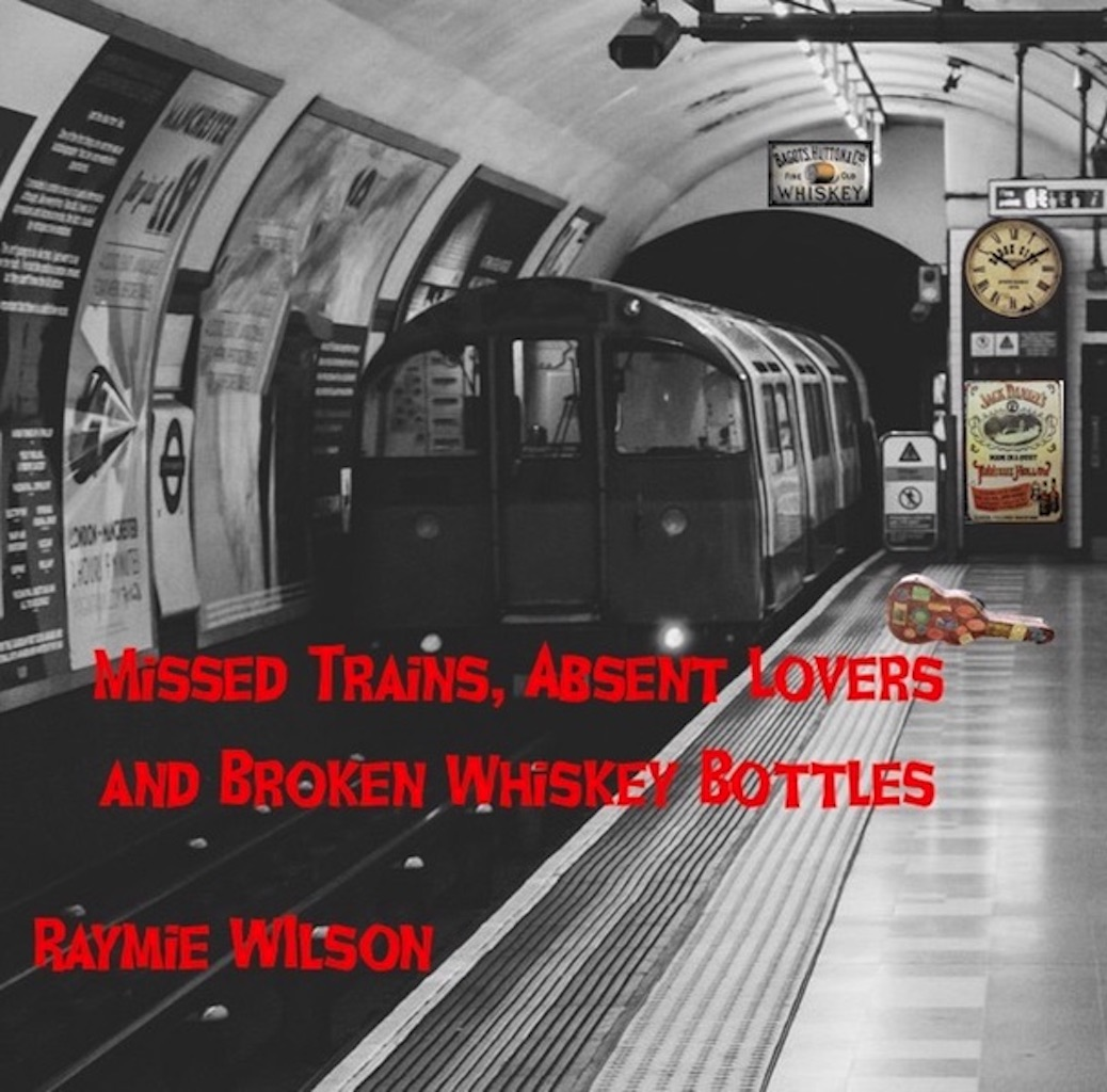 MISSED TRAINS, ABSENT LOVERS AND BROKEN WHISKEY BOTTLES