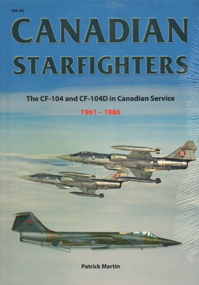 Canadian Starfighters. The Lockheed CF-104 and CF-104D in Canadian Service 1961-1986