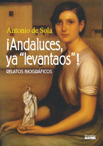 Andaluces ya «levantaos». Relatos biográficos