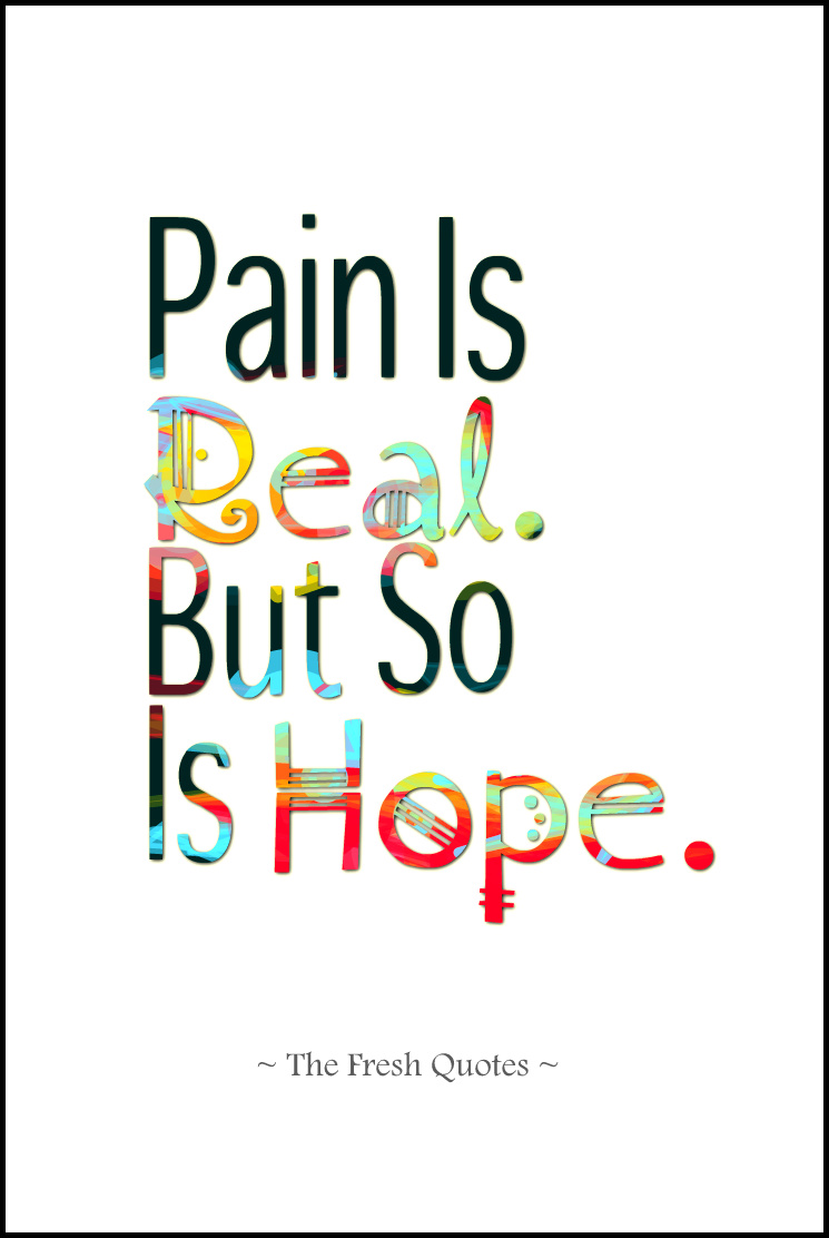 Pain is real, but so is hope