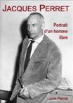 Jacques Perret, portrait d'un homme libre