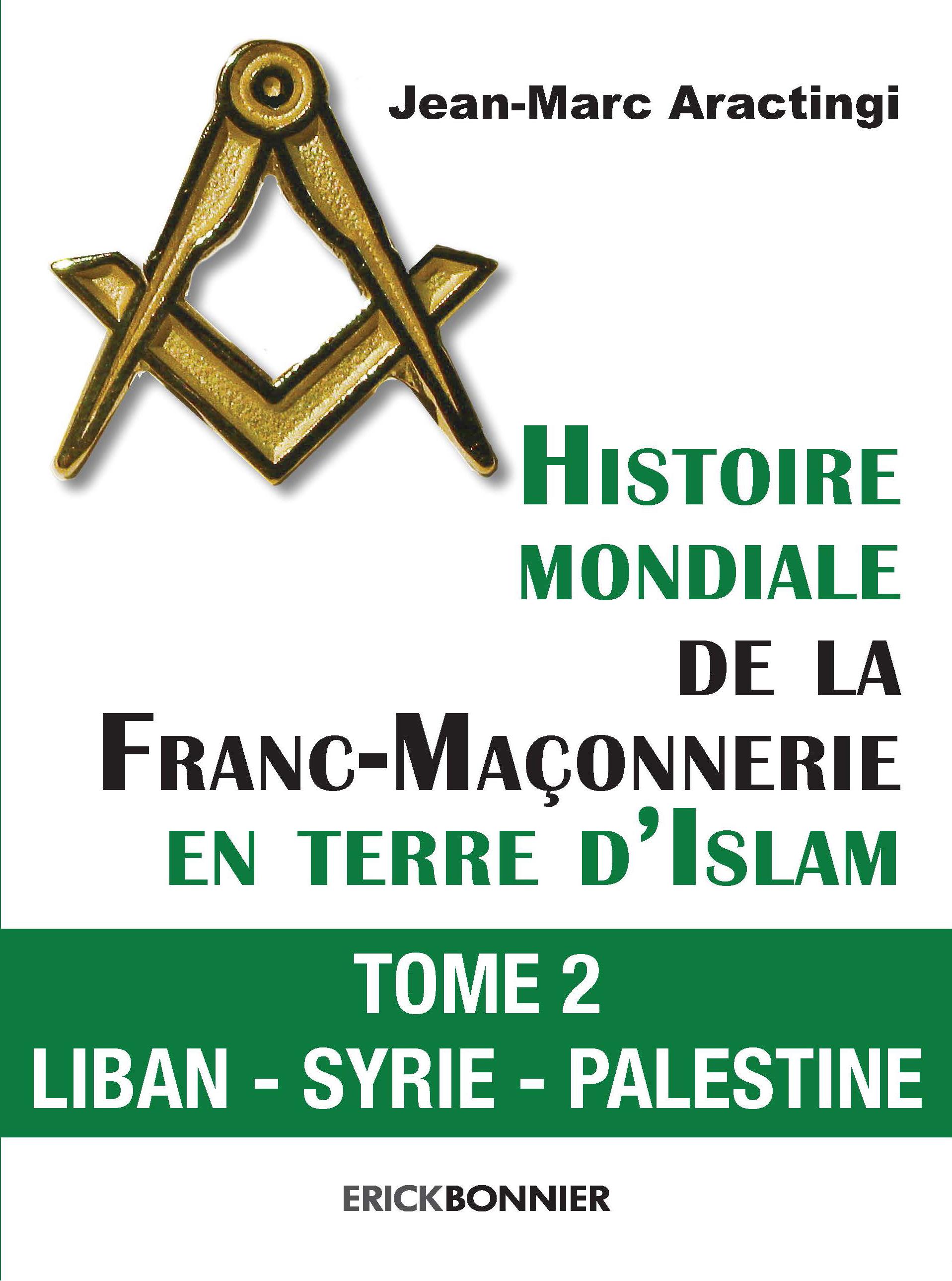 HISTOIRE MONDIALE DELA FRANC-MAÇONNERIE EN TERRE D'ISLAM TOME 2