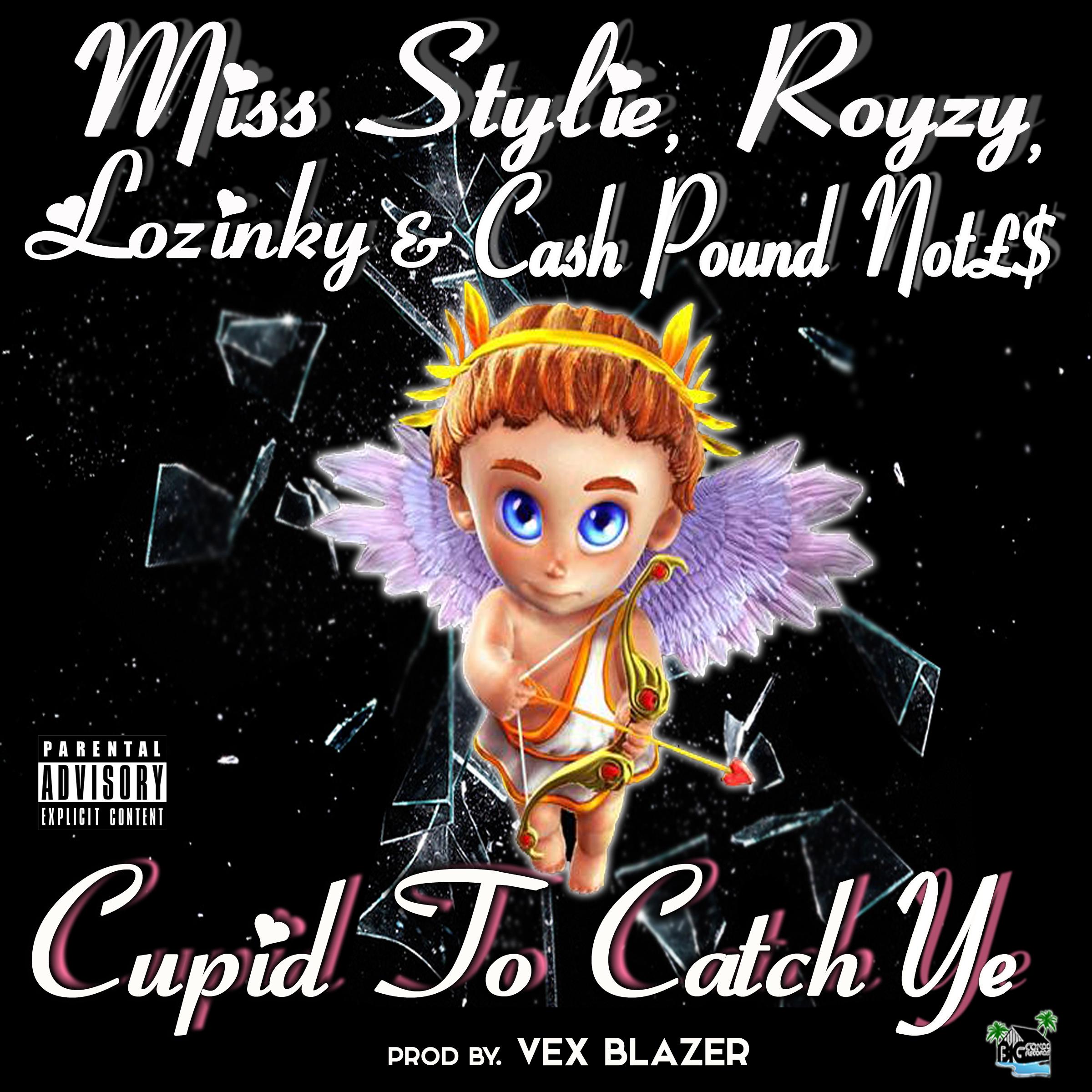 Miss Stylie, Royzy, Cash Pound Notes, Lozinky - Cupid To Catch Ye