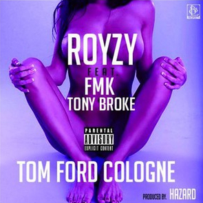 Royzy Rothschild - Tomford Cologne ft Tony Broke & FMK