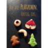 Weihnachtskarte: Auf die Plätzchen. Fertig. Los