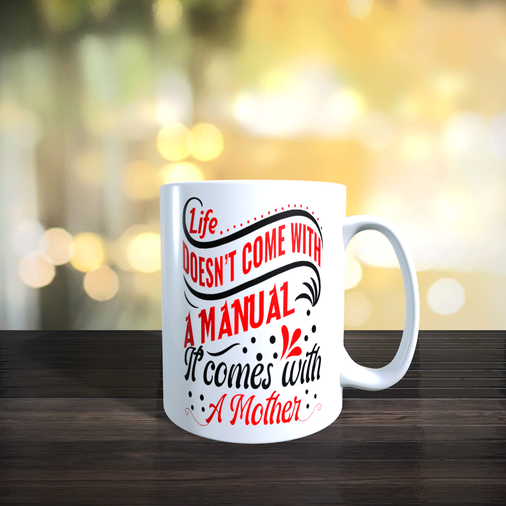 11oz Ceramic Mothers Day / Birthday Gift Mug. 'Life doesn't Come with A Manual, It Comes With A Mother'