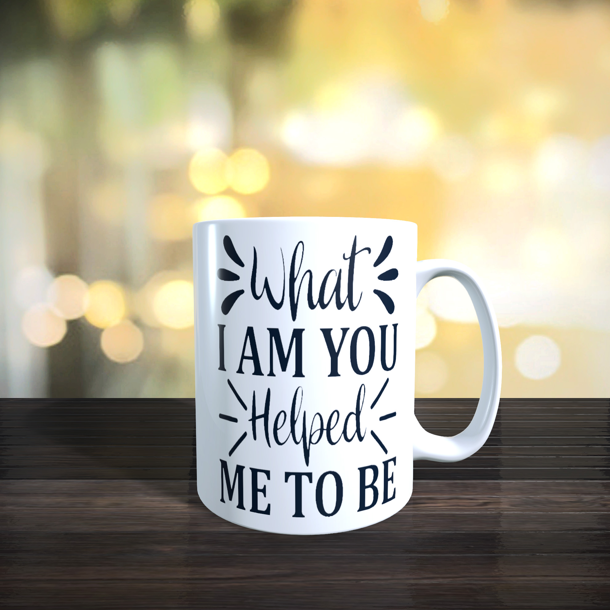 11oz Ceramic Mothers Day / Birthday Mug. What I Am You Helped Me To Be
