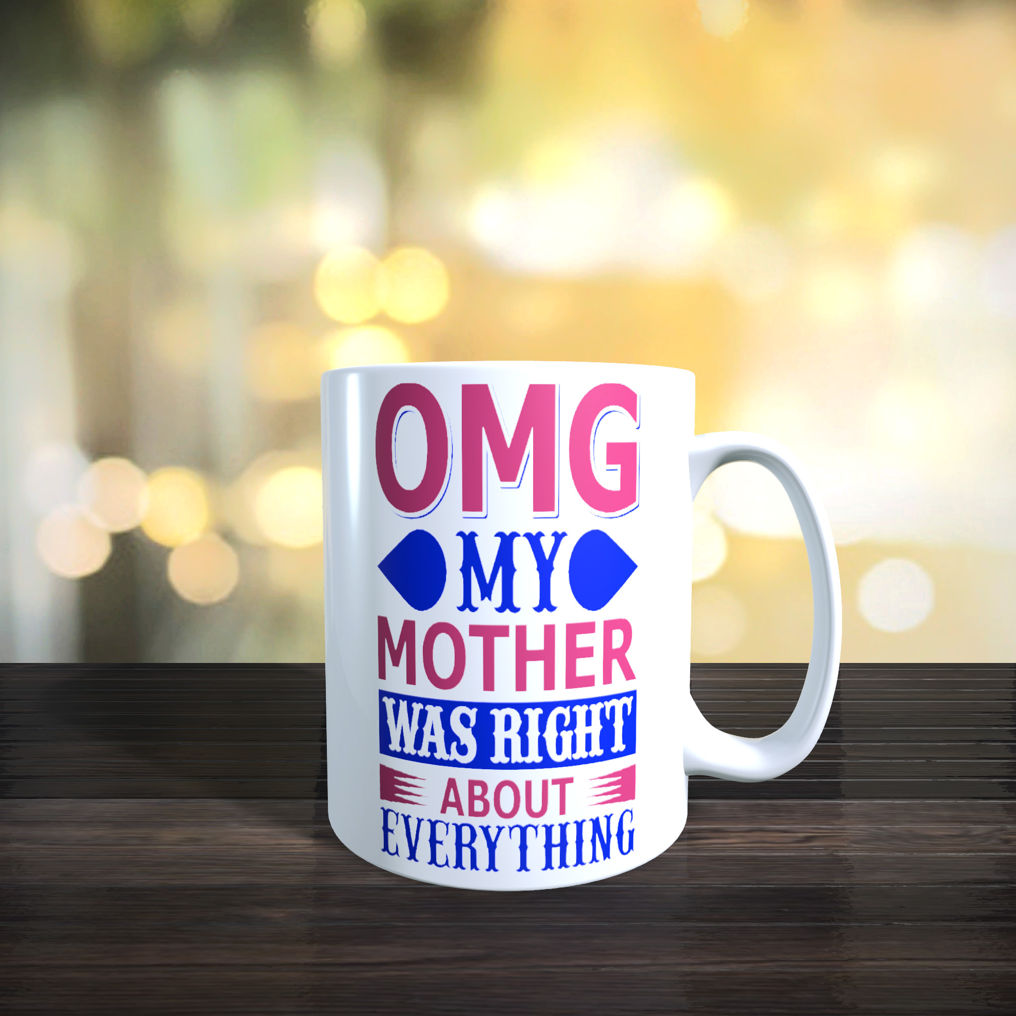 11oz Ceramic Mothers Day / Birthday Mug. OMG My Mother Was Right About Everything