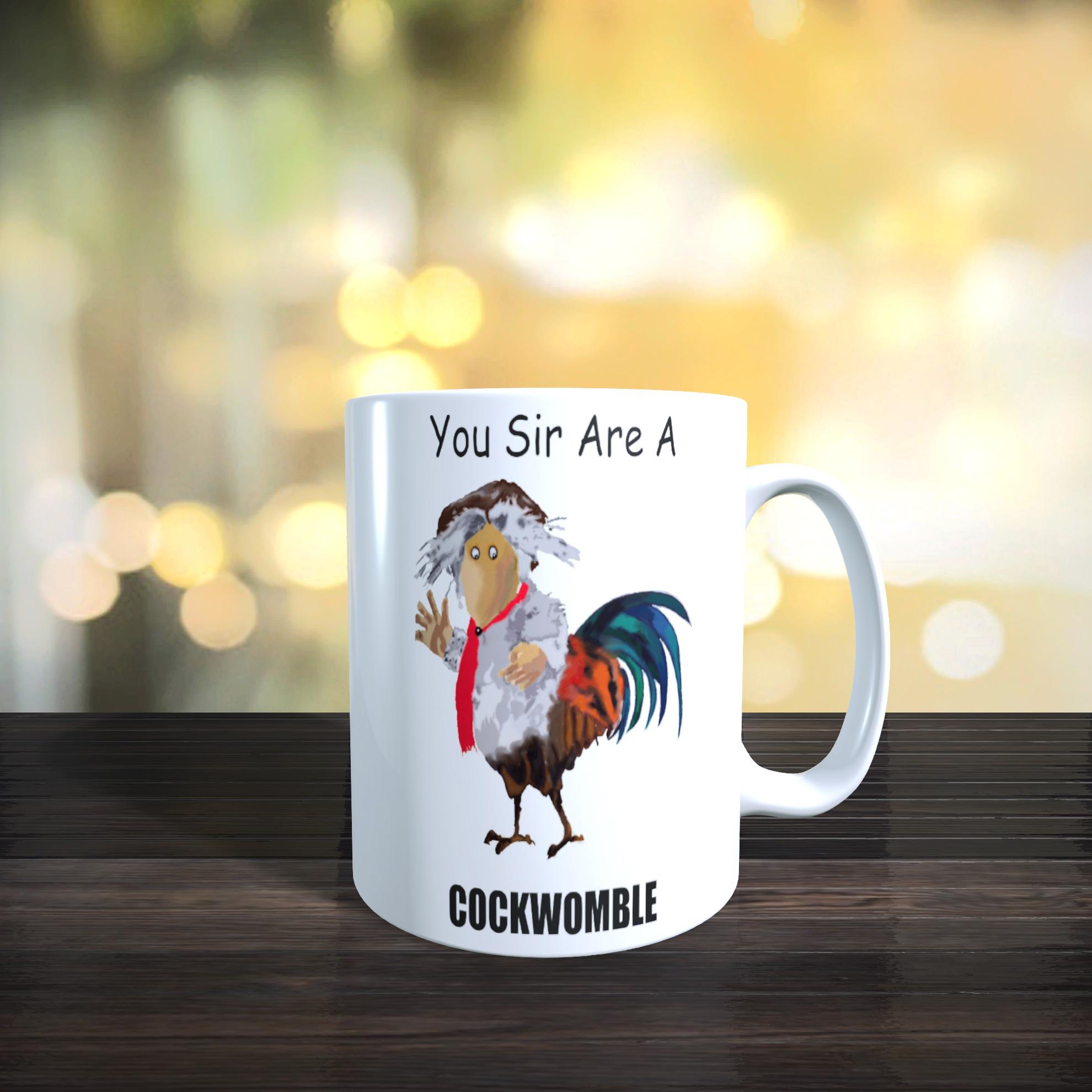 You Sir Are A Cockwomble Ceramic Mug