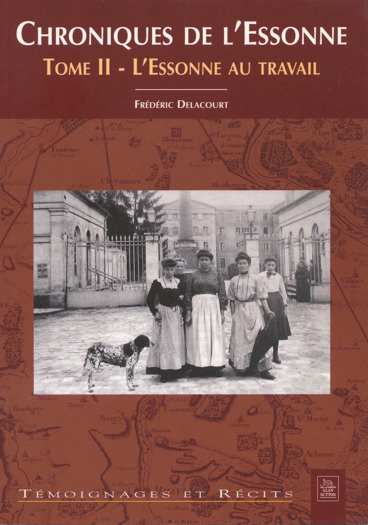 Chroniques de l'Essonne Tome II - L'Essonne au travail