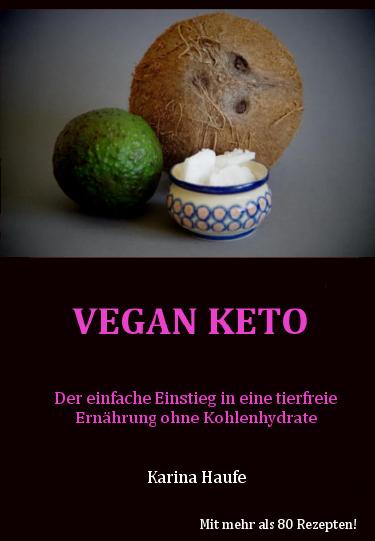 Vegan Keto - der einfache Einstieg in eine tierfreie Ernährung ohne Kohlenhydrate